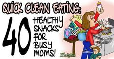 Quick Clean Eating: 40 Non-Processed Snacks for Busy Moms! And Dads! And Everyone Else!