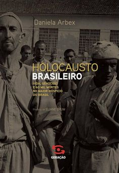 """The """"Brazilian Holocaust"""": In scenes reminiscent of Nazi concentration camps, Brazilians, the majority overwhelmingly black, were killed in a mental hospital. Books To Buy, I Love Books, Books To Read, Contexto Social, Book Study, Book Suggestions, Cinema Movies, Tabu, World Of Books"""