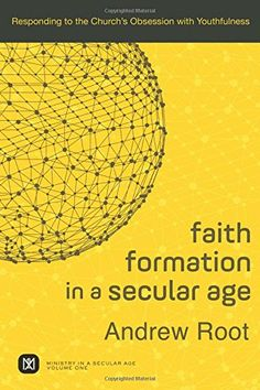 Faith Formation in a Secular Age: Responding to the Churc...