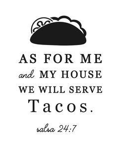 Funny Taco Cut File – As for Me and My House, We Will Serve Tacos – Clumsy Crafter Source by jordanfbfancy Funny Taco Memes, Taco Humor, Funny Quotes, Tacos Funny, Funny Cooking Quotes, Crazy Quotes, Taco Tuesday Meme, Tuesday Humor, Taco Clipart