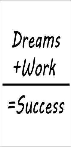 DREAMS + WORK = SUCCESS..  -------------More Success & Motivational Quotes…