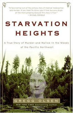 Amazon.com: Starvation Heights: A True Story of Murder and Malice in the Woods of the Pacific Northwest eBook: Gregg Olsen: Kindle Store