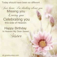 Today should have been so different .. Just know I'm thinking about you Missing you Loving you Celebrating you this side of Heaven. Happy Birthday In Heaven My Dear Sweet Sister