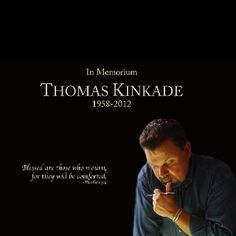 He was so young... I'm sure most of us have something by Thomas Kinkade in our homes.