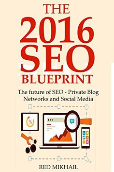 The 2016 SEO Blueprint: The future of SEO – Private Blog Networks and Social Media | How to Make Money Online