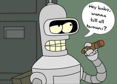 Google Image Result for http://tildology.com/wp-content/uploads/2009/01/bender-hey-want-to-kill-all-humans.jpg