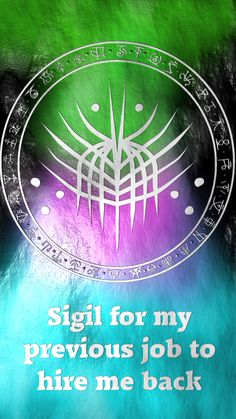 Sigil for my previous job to hire me backRequested by @minnie432 Here you go my friend. Thank you for the request, I appreciate it. Sigil requests are open. For more of my sigils go...