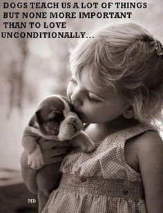 Dogs teach us a lot of things but none more important than to love unconditionally. Picture Quotes.