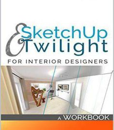 Sketchup & Twilight For Interior Designers: A Workbook PDF