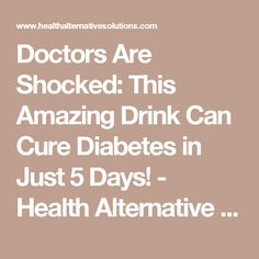 Doctors Are Shocked: This Amazing Drink Can Cure Diabetes in Just 5 Days! - Health Alternative Solutions