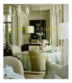 Barbara Barry: Around Beauty by Barbara Barry