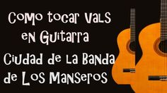 Como tocar en guitarra vals Ciudad de la Banda de Los Manseros