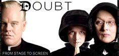 30. DOUBT - Awesome cast. Great story. Meryl Streep at her finest. Do we really know the truth?