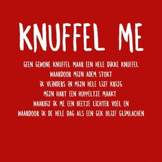 Knuffel me... Love My Man, Love Me Like, Cool Words, Wise Words, Lifetime Quotes, Truth And Dare, Silly Me, Qoutes About Love, Dutch Quotes