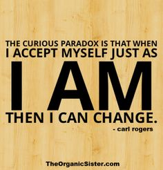 Yes. :: Self-Acceptance Means Trusting Change