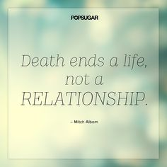 """""""Lesson to learn: Mourn the death of a life, but know that the person will always live on in your heart. You have lost only him or her in the physical sense, but your loved ones will always be with you."""" (quote) via popsugar.com"""