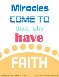 LDS Sharing Time Ideas for August 2015 Week 4: Miracles come to those who have faith.