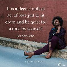 진정 급진적인 사랑의 행위는 단지 앉아서 혼자 얼마간 조용히 있는 것이다.