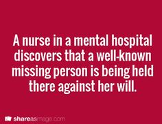 A nurse in a mental hospital discovers that a well-known missing person is being held against her will.