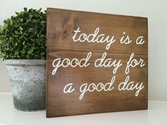 Today is a good day for a good day, Hand painted wood sign, in brown or gray stain and white lettering. Similar to the one on Fixer Upper. by Oldmillsigns on Etsy https://www.etsy.com/listing/234612617/today-is-a-good-day-for-a-good-day-hand