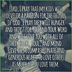 I want this for my children! They are grown now, but this is still my prayer! Prayer For My Children, Parents Prayer, Future Children, Believe, Morning Prayers, Mom Prayers, Catholic Prayers, Prayer Quotes, Godly Quotes