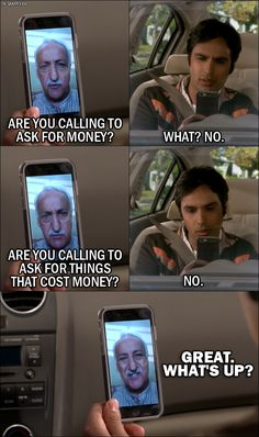 Quote from The Big Bang Theory 10x03 -  V. M. Koothrappali: Are you calling to ask for money? Rajesh Koothrappali: What? No. V. M. Koothrappali: Are you calling to ask for things that cost money? Mára 😂