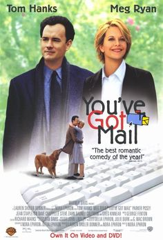 You've Got Mail... Meg Ryan and Tom Hanks... I wish I had an online relationship that worked out like this! LOL