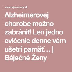 Alzheimerovej chorobe možno zabrániť! Len jedno cvičenie denne vám ušetrí pamäť… | Báječné Ženy Detox, Lens, Health, Health Care, Klance, Lentils, Salud