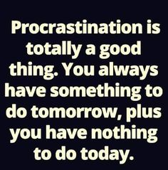 Procrastination is totally a good thing...