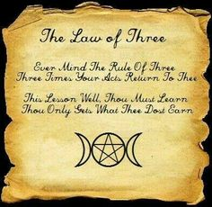 Wiccan version of KARMA. The Law of Three - Ever Mind the Rule of Three - Three Times Your Acts Return to Thee - This Lesson Well Thou Must Learn - Thou Only Gets What Thee Dost Earn - Wiccan Spell Book, Wiccan Witch, Magick Spells, Witch Spell, Wicca Witchcraft, Spell Books, Rule Of Three, Witch Board, Modern Witch