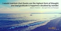 """""""I would maintain that thanks are the highest form of thought, and that gratitude is happiness doubled by wonder.""""  -Gilbert K. Chesterton  #grateful #gratitude #thanks"""