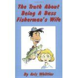 The Truth About Being A Bass Fisherman's Wife (Paperback)By Aris Whittier