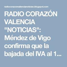 """RADIO CORAZÓN VALENCIA  """"NOTICIAS"""": Méndez de Vigo confirma que la bajada del IVA al 1..."""