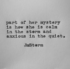 ... calm in the storm and anxious in the quiet ...