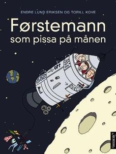 """LUS 15-18 """"Førstemann som pissa på månen - basert på en sann historie og noen løse rykter"""" av Endre Lund Eriksen"""
