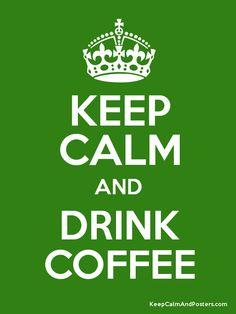 Keep Calm and DRINK COFFEE!☕
