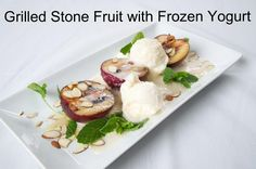 Grilled stone fruit with frozen yogurt! A healthy desert that's both ...