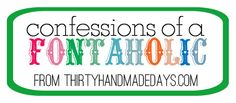 New series- confessions of a fontaholic.  Fonts featured on projects & fave free fonts.
