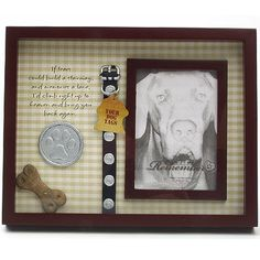 Dog Shadow Box- If tears could build a stairway, and memories a lane, I'd walk right up to Heaven and bring you home again.
