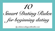 10 smart dating rules for beginning dating... a few good ideas to talk about with your teens! by whatscookingwithruthie.com #life #dating #teens (eventually)