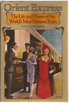 Orient Express : The Life and Times of the World's Most F…
