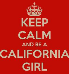 will always be a California girl inside no matter where I am....