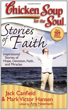 $10.17-$14.95 This Chicken Soup book focuses on stories of faith, hope, miracles, and devotion.  The heartfelt true stories written by regular people will amaze, inspire, and amuse readers.  Many of them are stories of prayers answered miraculously, amazing coincidences, rediscovered faith, and the serenity that comes from believing in a greater power.The first Chicken Soup for the Soul books was ...