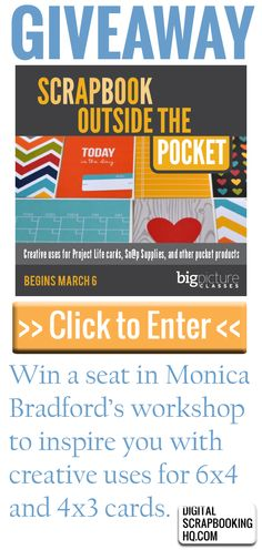 WIN! Workshop with Monica Bradford to  use more of your Project Life and pocket scrapbooking supplies http://www.digitalscrapbookinghq.com/givesotp