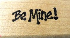 Be Mine! NEW Rubber Stamp Wood Mounted Scrapbook Paper crafting Crafts Handmade Valentines
