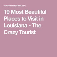 19 Most Beautiful Places to Visit in Louisiana - The Crazy Tourist