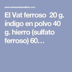 El Vat ferroso 20 g. índigo en polvo  40 g. hierro (sulfato ferroso)  60…