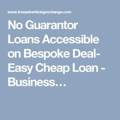 No Guarantor Loans Accessible on Bespoke Deal- Easy Cheap Loan - Business…