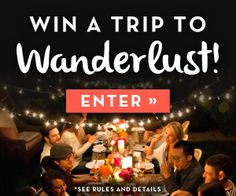 Win a trip to Wanderlust! Prize includes: two four-day passes to Wanderlust Snowshoe, round-trip airfare for two, a three-night hotel stay and a farm-to-table dinner. Ready for an adventure? Enter now: tastingtable.com/wanderlust2015