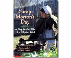 Sarah Morton's Day: A Day in the Life of a Pilgrim Girl by Kate Waters, Russ Kendall (Illustrator). Thanksgiving books for kids.